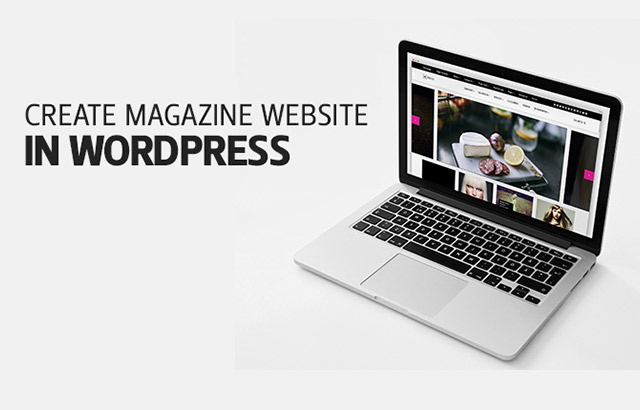 How to Create a Magazine Website with WordPress- An Easy Guide