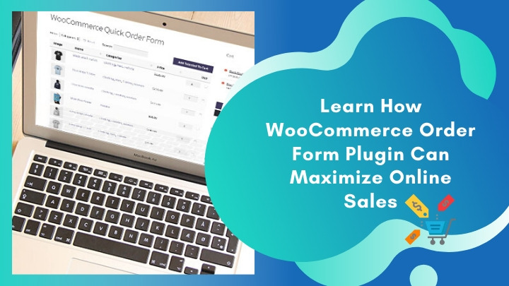 Using A WooCommerce Order Form Plugin To Maximize Your Online Sales