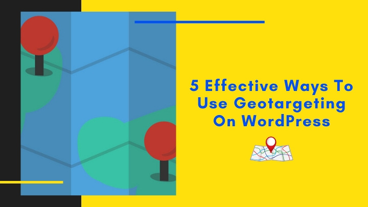 5 Effective Ways To Use Geotargeting On Your WordPress Website