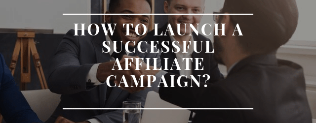 How to launch a successful affiliate campaign?