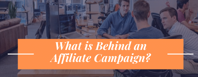 What is Behind an Affiliate Campaign_