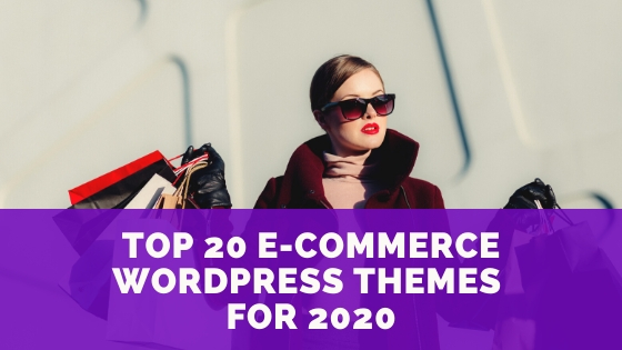 Top 20 E-Commerce WordPress Themes For 2020 [Free + Paid]