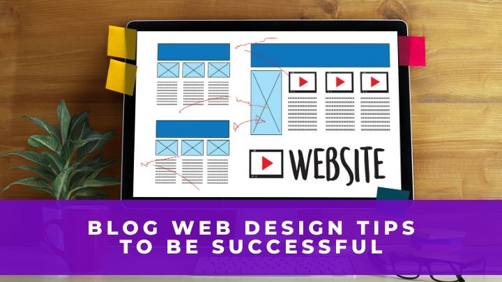 Blog Web Design Tips to Be Successful