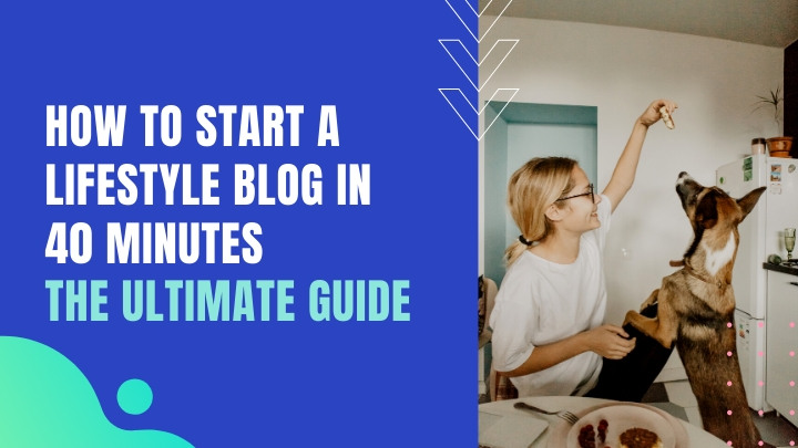 How To Start A Lifestyle Blog In 40 Minutes: The Ultimate Guide