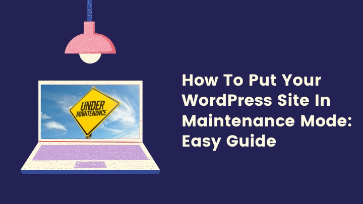 How To Put Your WordPress Site In Maintenance Mode: Easy Guide