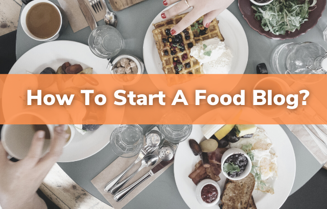 How to Start a Food Blog Using WordPress And Earn Money | An Easy Guide