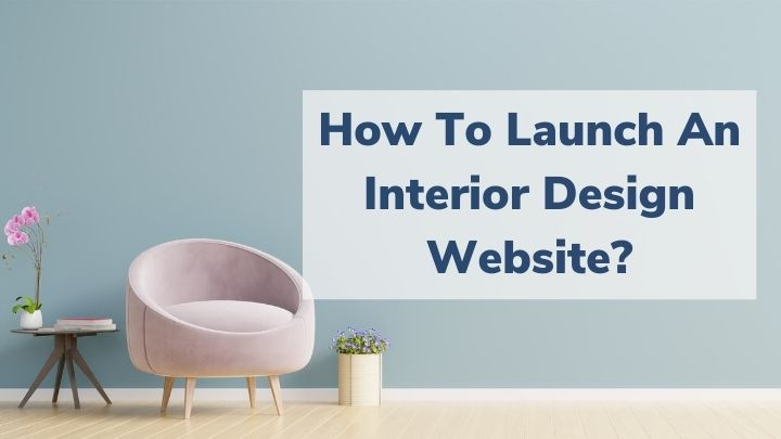 How To Launch An Interior Design Website?