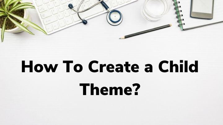 What is a Child Theme in WordPress? Do you need it?