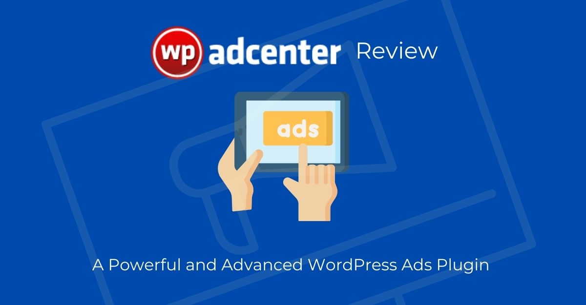 WP AdCenter Review – A Powerful and Advanced WordPress Ads Plugin