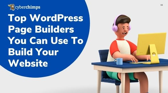Top WordPress Page Builders You Can Use To Build Your Website
